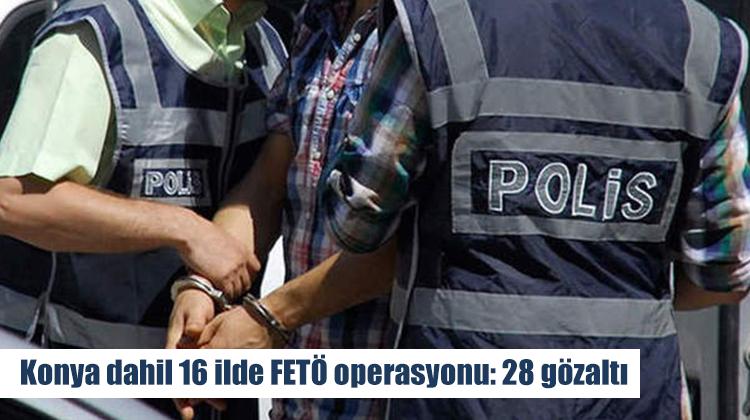 Konya dahil 16 ilde FETÖ operasyonu: 28 gözaltı