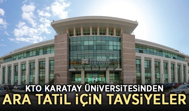 KTO Karatay Üniversitesinden ara tatil için tavsiyeler