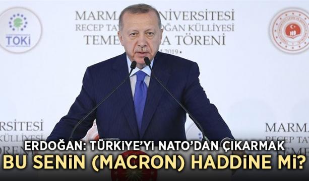 Erdoğan: Türkiye'yi NATO'dan çıkarmak… Bu senin (Macron) haddine mi?