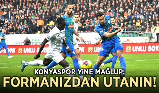 Konyaspor yine mağlup: Formanızdan utanın!