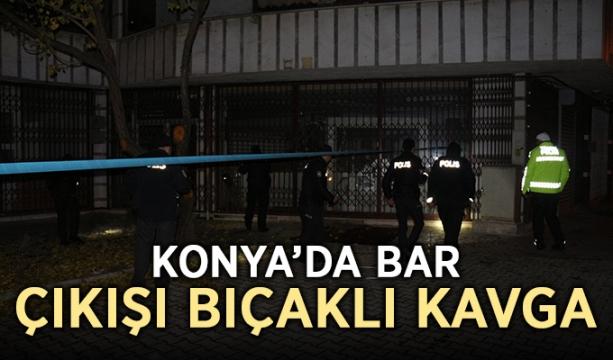 Konya'da bar çıkışı bıçaklı kavga
