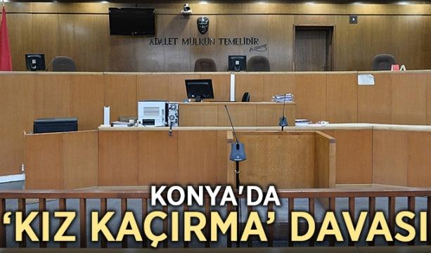 Konya'da 'kız kaçırma' davası