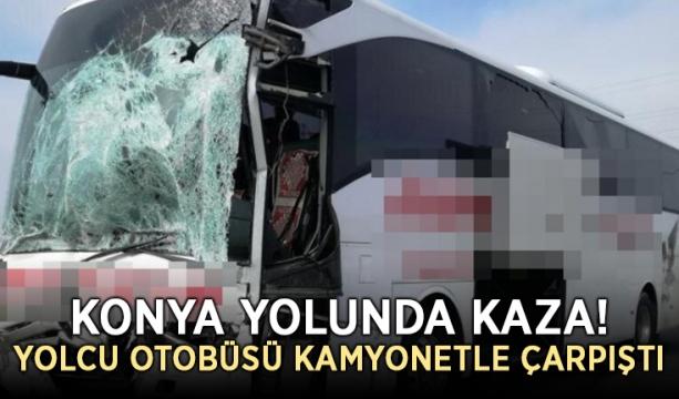 Konya yolunda kaza! Yolcu otobüsü kamyonetle çarpıştı