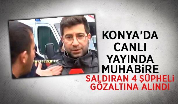 Konya'da canlı yayında muhabire saldıran 4 şüpheli gözaltına alındı
