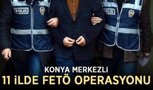 Konya merkezli 11 ilde FETÖ operasyonu