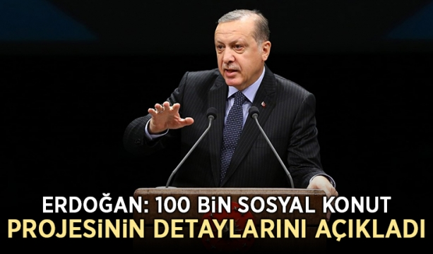 Erdoğan: 100 bin sosyal konut projesinin detaylarını açıkladı