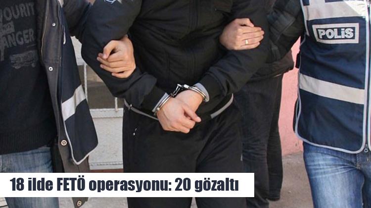 18 ilde FETÖ operasyonu: 20 gözaltı