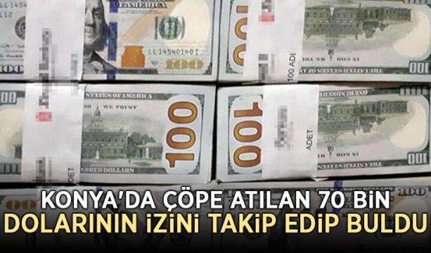 Konya'da çöpe atılan 70 bin dolarının izini takip edip buldu
