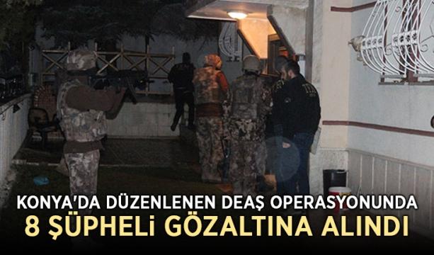 Konya'da düzenlenen DEAŞ operasyonunda 8 şüpheli gözaltına alındı