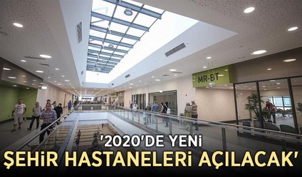 '2020'de yeni şehir hastaneleri açılacak'