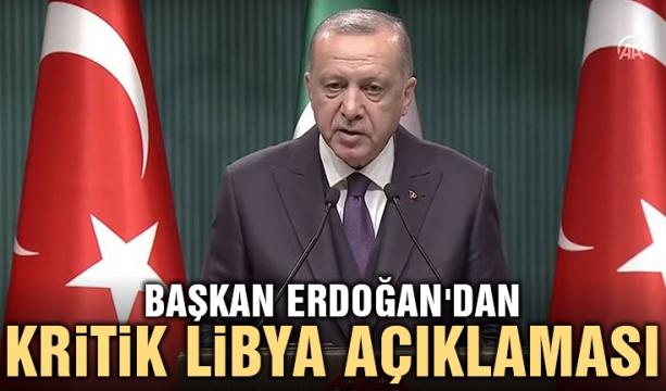Başkan Erdoğan'dan kritik Libya açıklaması