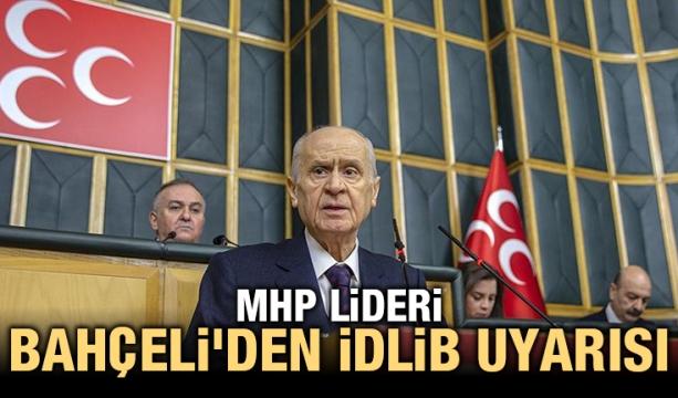 MHP lideri Bahçeli'den İdlib uyarısı