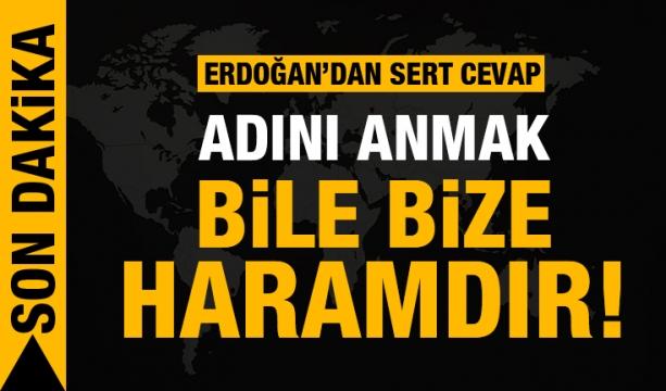 Cumhurbaşkanı Erdoğan'dan son dakika açıklama: Adını anmak bile bize haram!