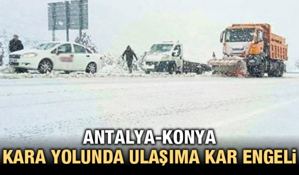 Antalya-Konya kara yolunda ulaşıma kar engeli