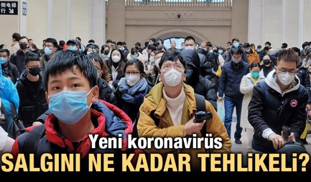 Yeni koronavirüs salgını ne kadar tehlikeli?