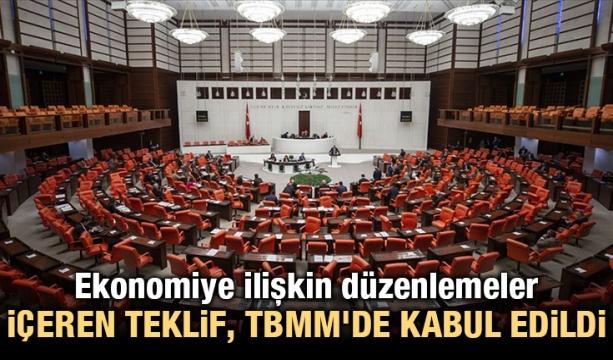 Ekonomiye ilişkin düzenlemeler içeren teklif, TBMM'de kabul edildi