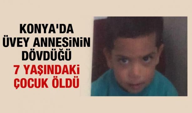 Konya'da üvey annesinin dövdüğü 7 yaşındaki çocuk öldü