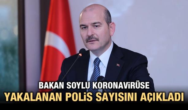 Bakan Soylu koronavirüse yakalanan polis sayısını açıkladı