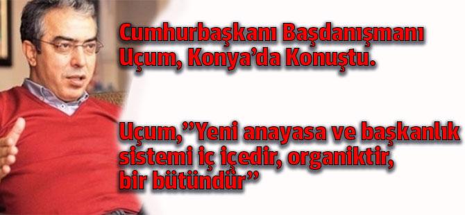 Cumhurbaşkanı Başdanışmanı Uçum Konya'da konuştu