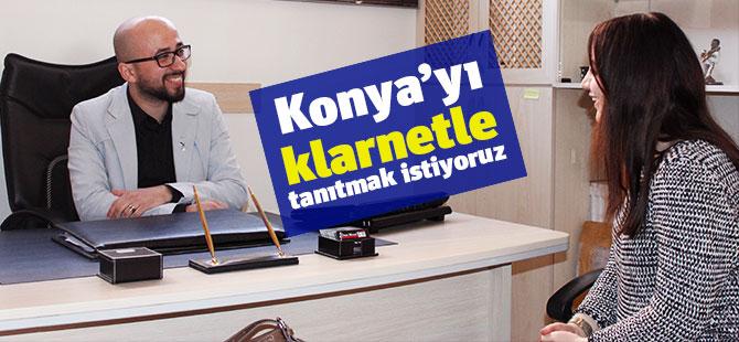 """""""Konya'yı evrensel çalgı klarnetle tanıtmak istiyoruz"""""""