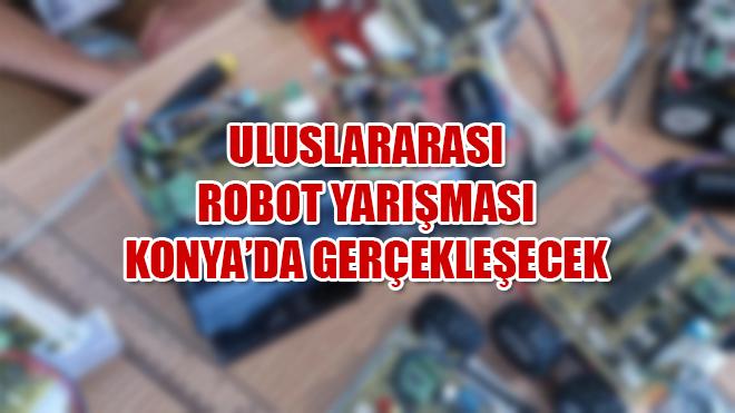 Robot yarışması Konya'da yapılacak