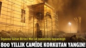 800 yıllık camide korkutan yangın!