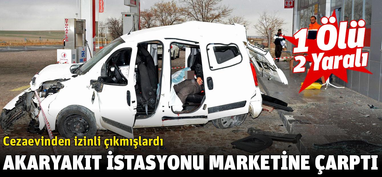 Cezaevinden izinli çıkan mahkumlar, akaryakıt istasyonundaki markete çarptı: 1 ölü, 2 yaralı
