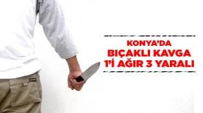 Konya'da bıçaklı kavga: 1'i ağır 3 yaralı