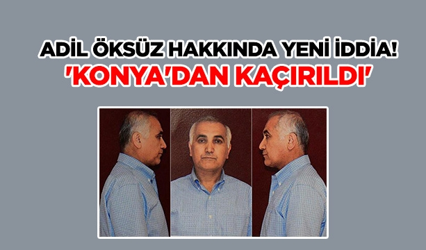 Adil Öksüz hakkında yeni iddia! 'Konya'dan kaçırıldı' #konyahaber