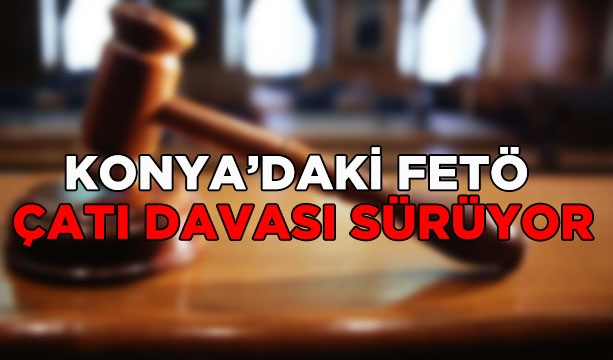 Konya'daki FETÖ çatı davası sürüyor #KonyaHaber