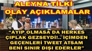 ALEYNA TİLKİ: OLAY AÇIKLAMALAR!.. 'Ayıp Olmasaydı da HERKES ÇIPLAK Gezseydi!' #AleynaTilki