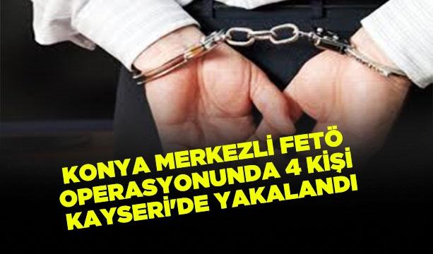 Konya merkezli FETÖ operasyonunda 4 kişi Kayseri'de yakalandı #KonyaHaber