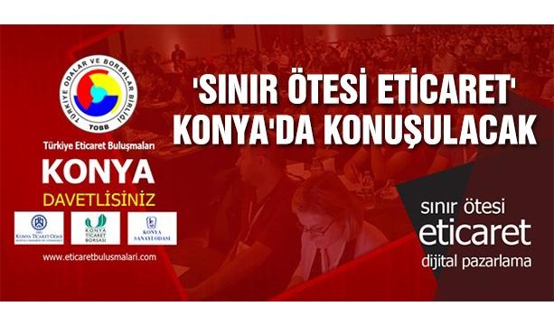'Sınır ötesi eticaret' Konya'da konuşulacak #konyahaber