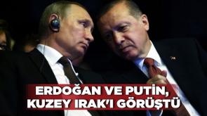 Erdoğan ve Putin, Kuzey Irak'ı görüştü