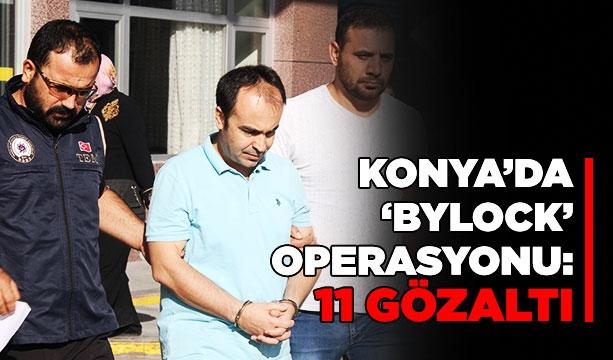 Konya'da 'bylock' operasyonu: 11 gözaltı #KonyaHaber