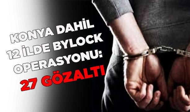 Konya dahil 12 ilde ByLock operasyonu: 27 gözaltı #KonyaHaber