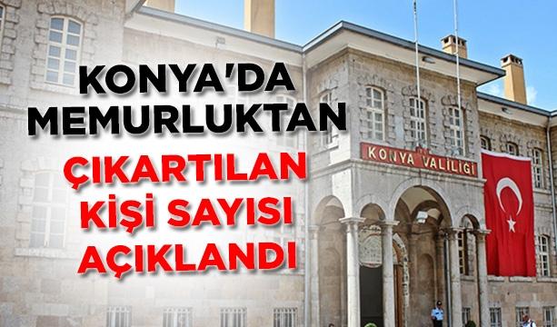 Konya'da memurluktan çıkartılan kişi sayısı açıklandı #konyahaber