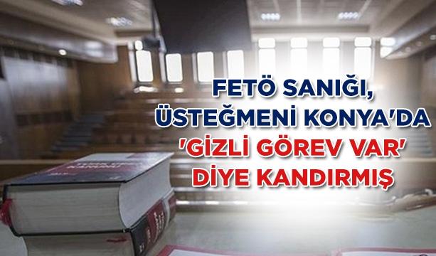 FETÖ sanığı, üsteğmeni Konya'da 'gizli görev var' diye kandırmış #konyahaber