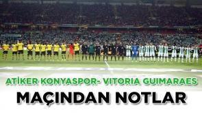 Atiker Konyaspor- Vitoria Guimaraes maçından notlar