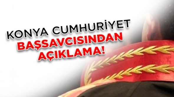 Konya Cumhuriyet Başsavcısından açıklama! #konyahaber