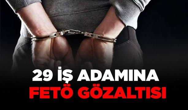 29 iş adamına FETÖ gözaltısı