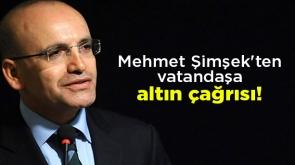 Mehmet Şimşek'ten vatandaşa altın çağrısı!
