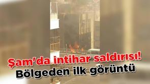 Şam'da intihar saldırısı! Bölgeden ilk görüntü