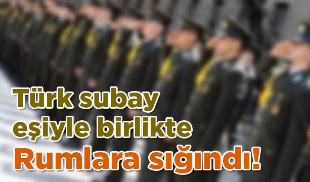 Türk subay eşiyle birlikte Rumlara sığındı!