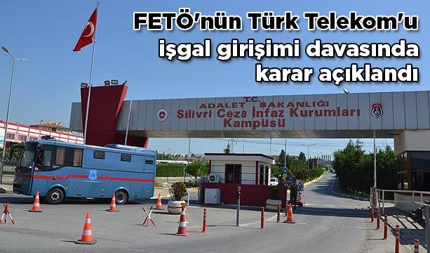FETÖ'nün Türk Telekom'u işgal girişimi davasında karar açıklandı
