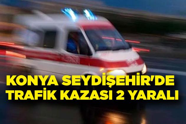 Konya Haber:  Konya Seydişehir'de trafik kazası 2 yaralı