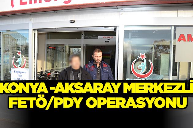 Konya Haber:  Konya ve Aksaray merkezli FETÖ/PDY operasyonu.