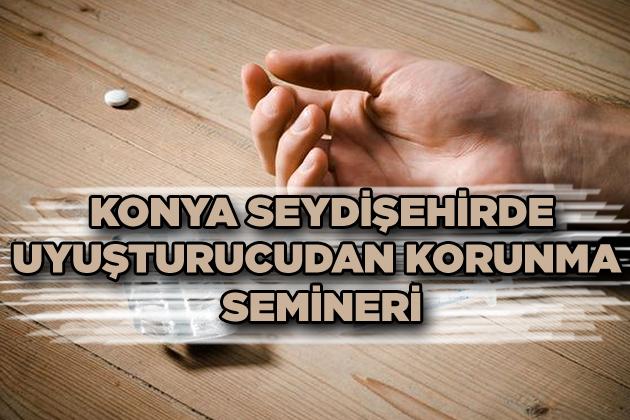 Konya Haber:  Konya Seydişehir'de uyuşturucudan korunma semineri düzenlenecek