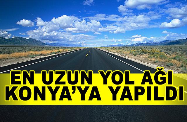 Konya Haber:  Türkiye'de En Uzun Yol Konya'ya Yapıldı