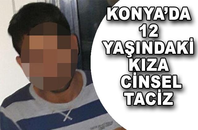 Konya Haber:  Konya'da 12 yaşındaki kıza istismar iddiasıyla Afganlı genç tutuklandı